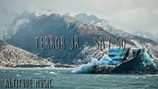 Terror Jr - Say So [Altitude Music]