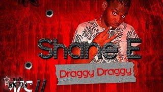 Shane E - Draggy Draggy (Raw) Mac 11 Riddim - April 2017