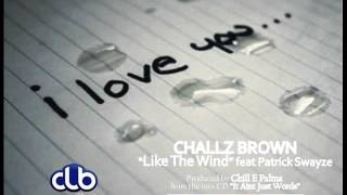 Challz Brown - 'Like The Wind' feat Patrick Swayze