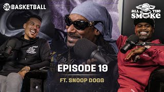Snoop Dogg | Ep 19 | ALL THE SMOKE Full Podcast | SHOWTIME Basketball