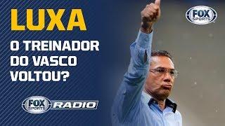"""O LUXEMBURGO VOLTOU? """"FOX Sports Rádio"""" debate sobre o treinador do Vasco"""