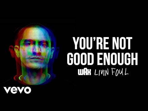 wax-youre-not-good-enough-audio-waxvevo