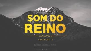 Rei da Glória - Ministério UNA [Som do Reino - Vol 1]