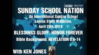 Sunday School Lesson April 29, 2018A • BLESSINGS, GLORY, HONOR FOREVER • REVELATION 5:6-14