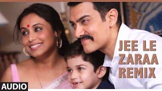 Jee Le Zaraa Talaash Remix Song (Audio)  | Aamir Khan, Rani Mukherjee, Kareena Kapoor