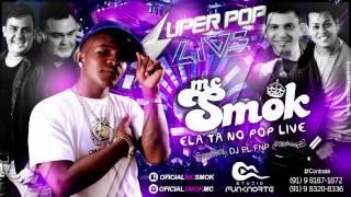 Mc Smok - Ela ta no Pop Live (DJ PL FNP) Lançamento 2015