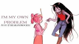 I'm My Own Problem (Avav & bearandrocky1 Cover)