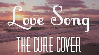 The Cure - Love Song ( Caglar Ekinci Cover )
