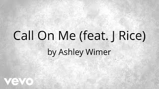 Ashley Wimer - Call On Me (AUDIO) ft. J.Rice