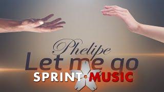 Phelipe - Let Me Go