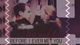 Tris & Four | Before I Ever Met You