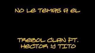 """No Le Temas A El  -  Trebol Clan Feat Hector """"El Father"""" Y Tito """"El Bambino"""""""