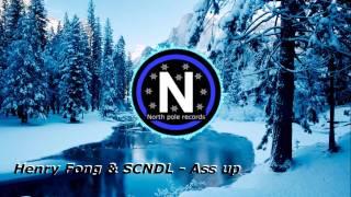 Henry Fong & SCNDL - Ass Up (Original mix)