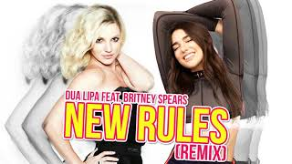 New Rules (Remix) - Dua Lipa feat. Britney Spears