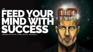 Feed Your Mind With Success - Motivational Video