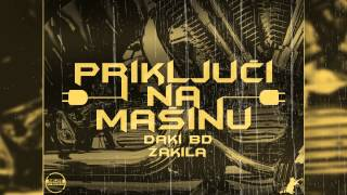 Žakila ft. Daki BD - Priključi Na Mašinu (Prod. by Mistik)