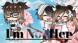 I'm not Her GLMV☆ 
