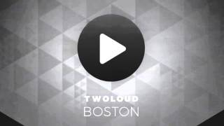 twoloud - Boston (twoloud & Denine edit)