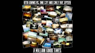 Otto Knows vs. Owl City and Carly Rae Jepsen - A Million Good Times (Stelmix Mashup Radio Edit)