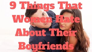 9 Things That Women Hate About Their Boyfriends