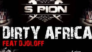 S-pion - Dirty Africa feat Djoloff
