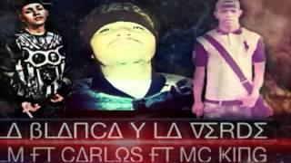 Lm, Carlos, Mc king. La Blanca y La Verde