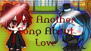 Not Another Song About Love • Gachaverse MV •