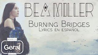 Burning Bridges ♬Bea Miller ♬ Lyrics en español