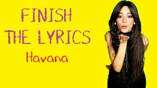 FINISH THE LYRICS | Camila Cabello - Havana