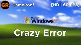 [HD|60FPS] Windows XP Crazy Error!
