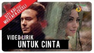 Siti KDI feat. Mustafa Ceceli - Untuk Cinta | Video Lirik