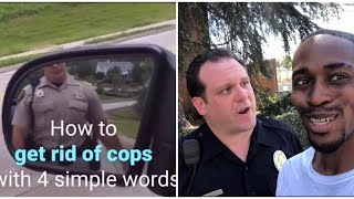 How to get Rid of Cops with 4 Simple Words