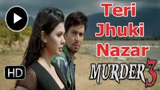 Murder 3 - Teri Jhuki Nazar Video Song NOW RELEASED - Bollywood News
