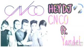 Hey Dj - CNCO ft. Yandel (REMIX)