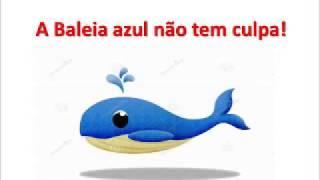 A Baleia Azul não tem culpa!