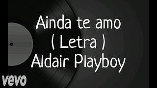 Ainda te amo - Letra - Aldair playboy