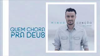 Beto Rocha - QUEM CHORA PRA DEUS (Album Minha Canção)