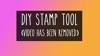 DIY Stamp Tool (Video Removed)