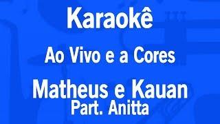 Karaokê Ao Vivo e a Cores - Matheus e Kauan Part. Anitta