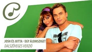 Josh és Jutta - Egy álomsziget (dalszöveg - lyrics video)