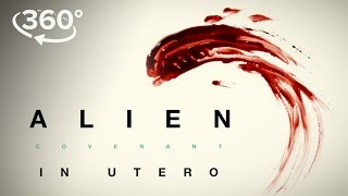 "Alien: Covenant | ""In Utero"" A 360 Virtual Reality Experience | 20th Century FOX"