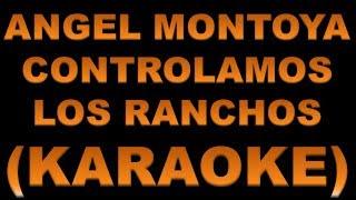 Angel Montoya - Controlamos los ranchos (KARAOKE)