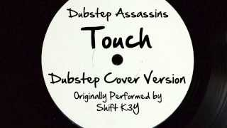 Touch (DJ Tony Dub/Dubstep Assassins Remix) [Cover Tribute to Shift K3Y]