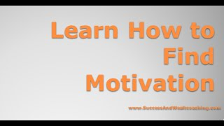 Learn How to Find Motivation