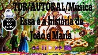 ® Música:Essa é a história de João e Maria/ TDR AUTORAL/ ®