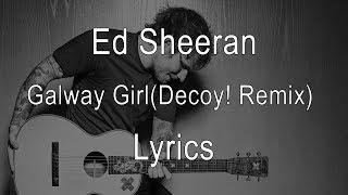 Ed Sheeran - Galway Girl (Decoy! Remix)[Lyrics]