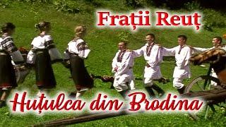 Fraţii Reuţ - Huţulca din Brodina