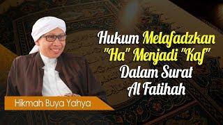 """Hukum Melafadzkan """"Ha"""" Menjadi """"Kaf"""" Dalam Surat Al Fatihah - Hikmah Buya Yahya"""