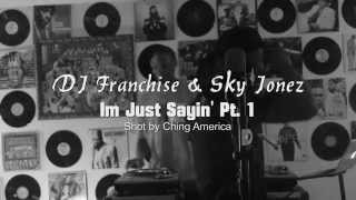 """Im Just Sayin"" ft Dj Franchise pt.1"