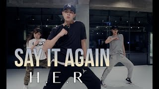 SAY IT AGAIN - H.E.R. / DWAYNE YEO CHOREOGRAPHY
